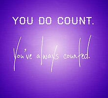 You do count. by MollyGM