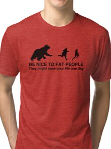Be nice to fat people  Tri-blend T-Shirt