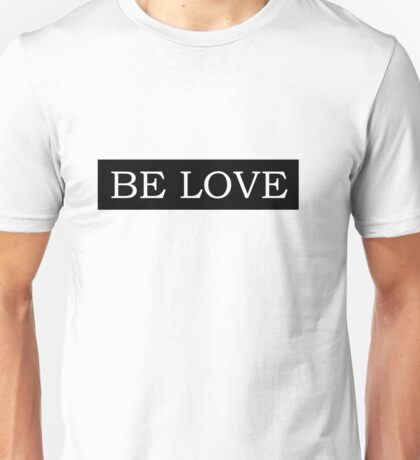 BE LOVE Unisex T-Shirt