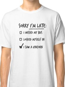 Sorry I'm late Classic T-Shirt
