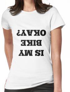 Is my bike okay? Womens Fitted T-Shirt