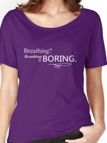 breathing is boring Women's Relaxed Fit T-Shirt
