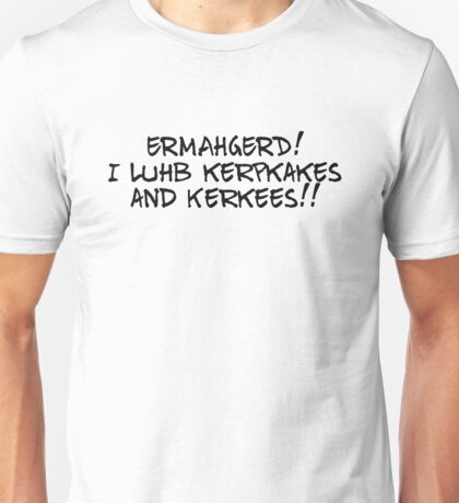 ERMAHGERD! I luhb kerpkakes and Kerkees!! Unisex T-Shirt