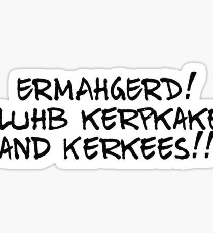 ERMAHGERD! I luhb kerpkakes and Kerkees!! Sticker