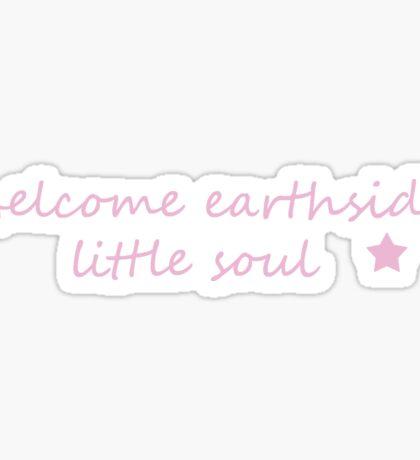 Welcome Earthside Little Soul - Pink Sticker