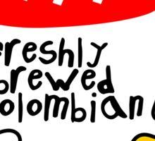 freshly brewed colombian 1 Sticker