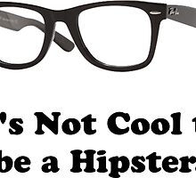 it's not cool to be a hipster by DarkArrow