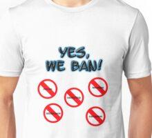 yes, we ban! Unisex T-Shirt