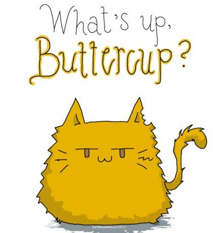 What's up, Buttercup? *STICKER* Sticker