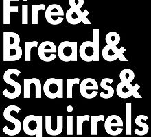 Fire& bread& snares &squirrels....(WHITE FONT STICKER) by burntbreadshirt