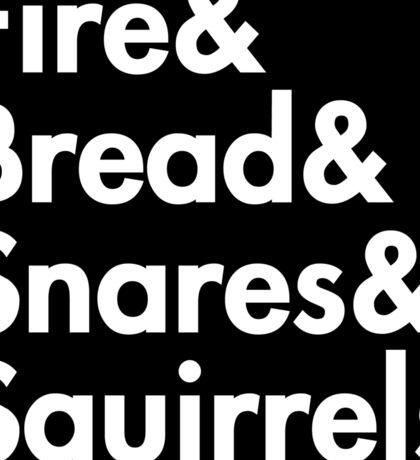 Fire& bread& snares &squirrels....(WHITE FONT STICKER) Sticker