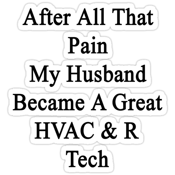After All That Pain My Husband Became A Great HVAC & R Tech by supernova23
