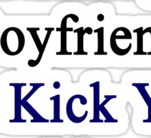 My Hot Nicaraguan Boyfriend Can Kick Your Boyfriend's Butt Sticker