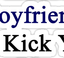 My Hot Honduran Boyfriend Can Kick Your Boyfriend's Butt Sticker