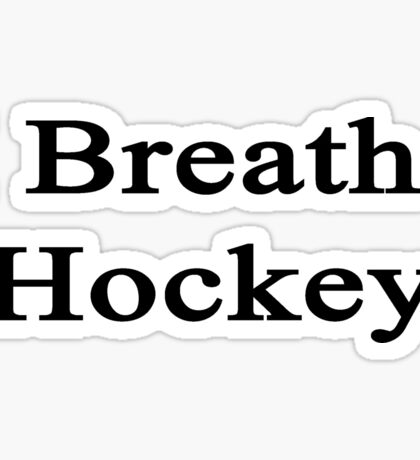 I Breathe Hockey Sticker