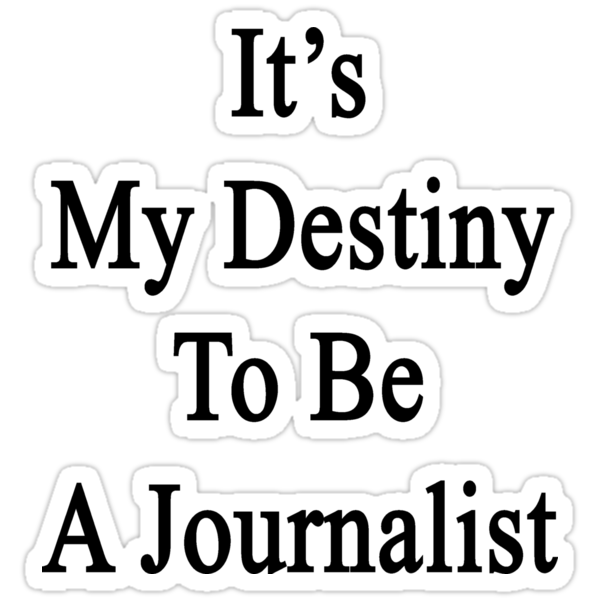 It's My Destiny To Be A Journalist by supernova23