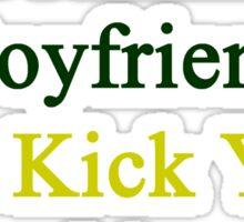 My Hot Jamaican Boyfriend Can Kick Your Boyfriend's Butt Sticker