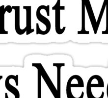 Trust Me Cows Need Us Sticker