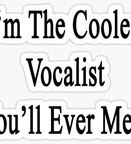 I'm The Coolest Vocalist You'll Ever Meet Sticker
