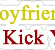 My Hot Chinese Boyfriend Can Kick Your Boyfriend's Butt Sticker
