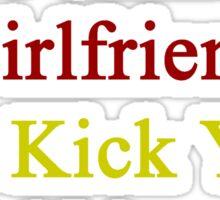 My Hot Chinese Girlfriend Can Kick Your Girlfriend's Butt Sticker