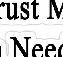 Trust Me Fish Need Us Sticker