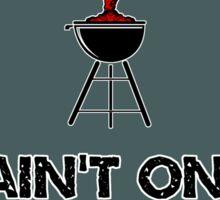 If It Ain't On Fire You Ain't Grilling Sticker