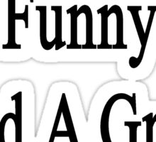I'm Smart Funny And A Great Music Teacher  Sticker