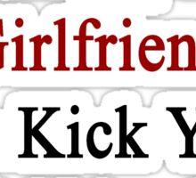 My Hot Singaporean Girlfriend Can Kick Your Girlfriend's Butt Sticker