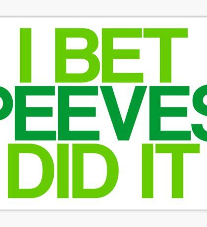 I bet Peeves did it Sticker