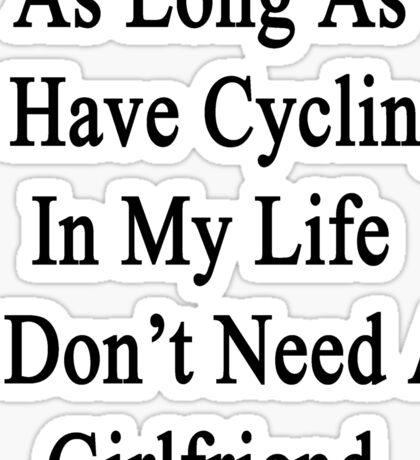 As Long As I Have Cycling In My Life I Don't Need A Girlfriend  Sticker