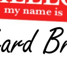 My Name is Richard Brook Sticker