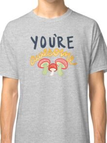 You're Awesome Camp Grounded Camping Mushroom Typography Tumblr Print Classic T-Shirt
