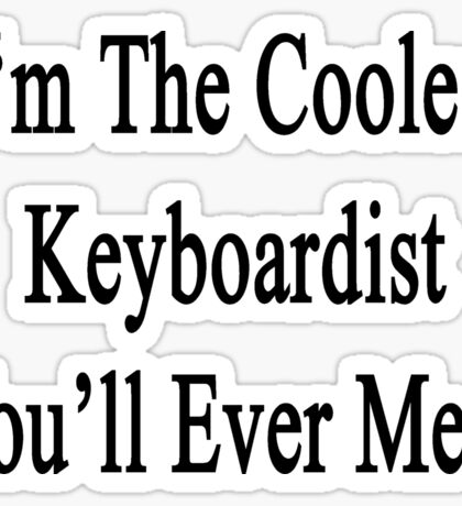 I'm The Coolest Keyboardist You'll Ever Meet Sticker