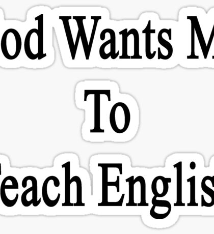God Wants Me To Teach English Sticker