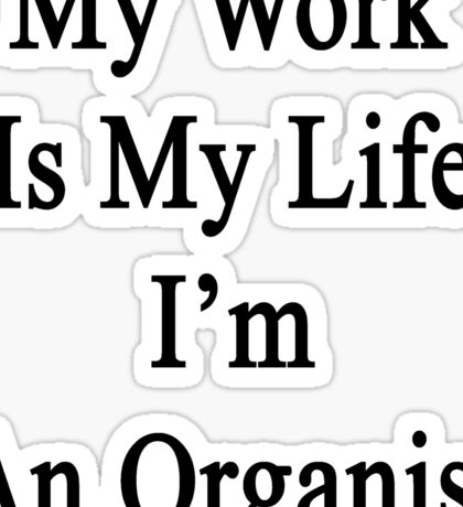 My Work Is My Life I'm An Organist Sticker