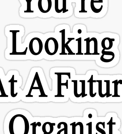 You're Looking At A Future Organist Sticker