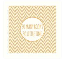 So Many Books, So Little Time! Art Print