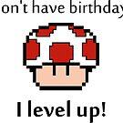 I don't have birthdays! by MrYum