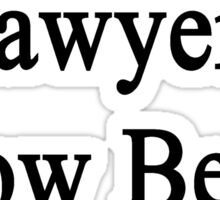 Lawyers Know Better Sticker