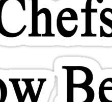 Chefs Know Better Sticker