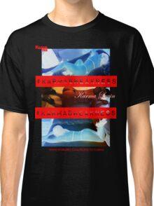 #KarmasWeakness (3 shots of chicka) Classic T-Shirt