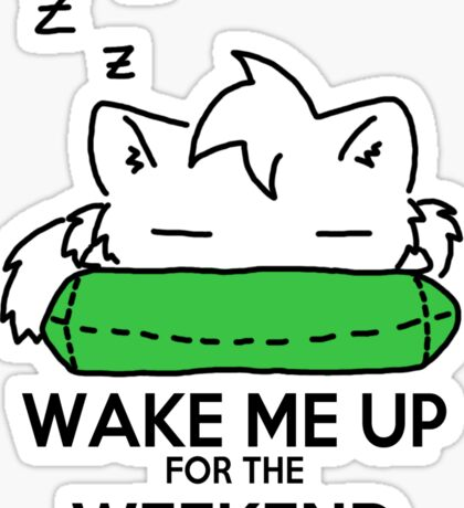 Wake Me Up For The Weekend! (green sticker) Sticker