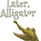 See Ya Later Alligator by matterdeep
