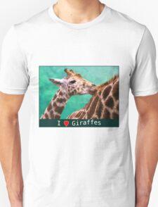 I Love Giraffes Unisex T-Shirt