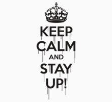 keep calm & stay up slogan tee. By MrBisto by MrBisto
