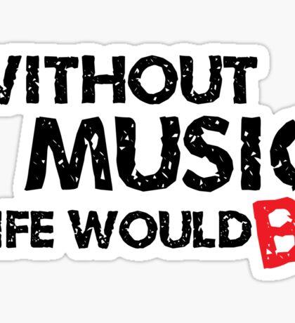 Without Music, Life Would B Flat Sticker