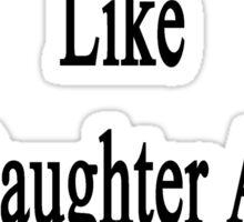 Good Firefighters Like My Daughter Aren't Cheap Sticker