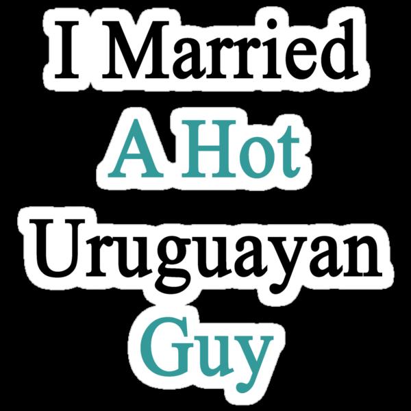 I Married A Hot Uruguayan Guy by supernova23