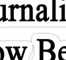 Journalists Know Better Sticker